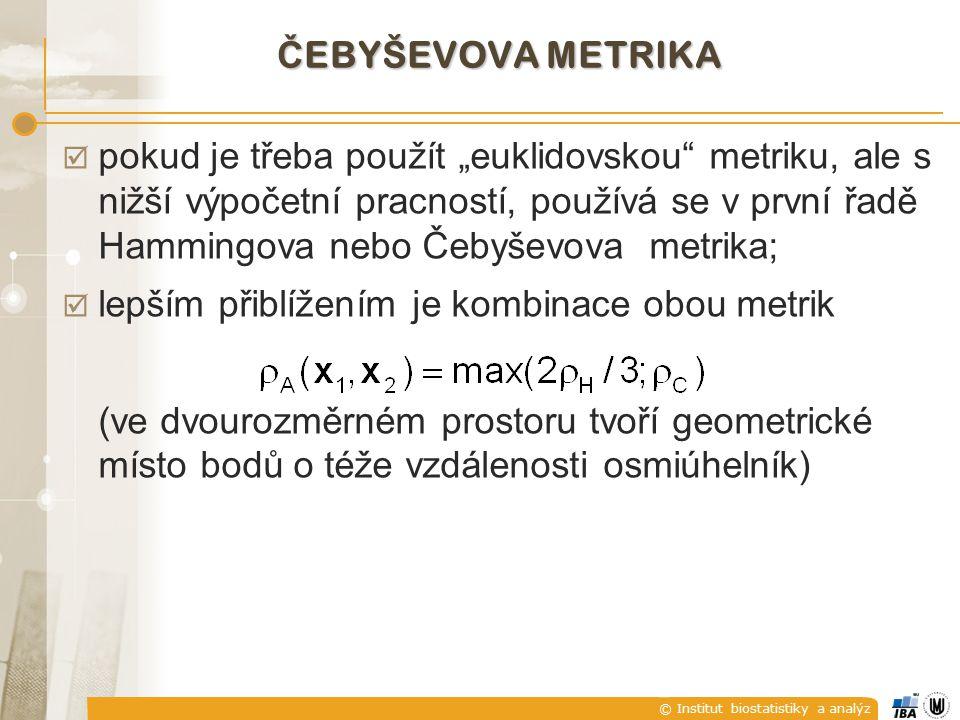 """© Institut biostatistiky a analýz Č EBYŠEVOVA METRIKA  pokud je třeba použít """"euklidovskou"""" metriku, ale s nižší výpočetní pracností, používá se v pr"""