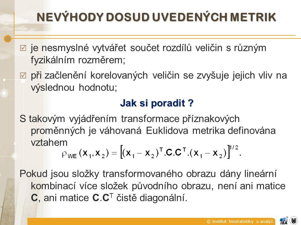 © Institut biostatistiky a analýz NEVÝHODY DOSUD UVEDENÝCH METRIK  je nesmyslné vytvářet součet rozdílů veličin s různým fyzikálním rozměrem;  při z