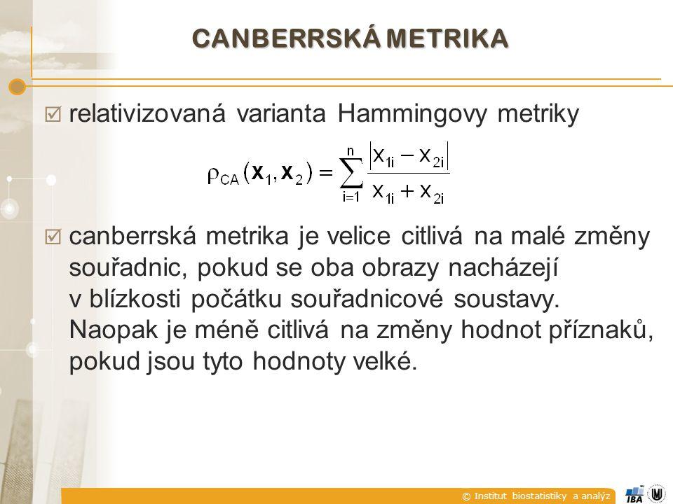 © Institut biostatistiky a analýz CANBERRSKÁ METRIKA  relativizovaná varianta Hammingovy metriky  canberrská metrika je velice citlivá na malé změny