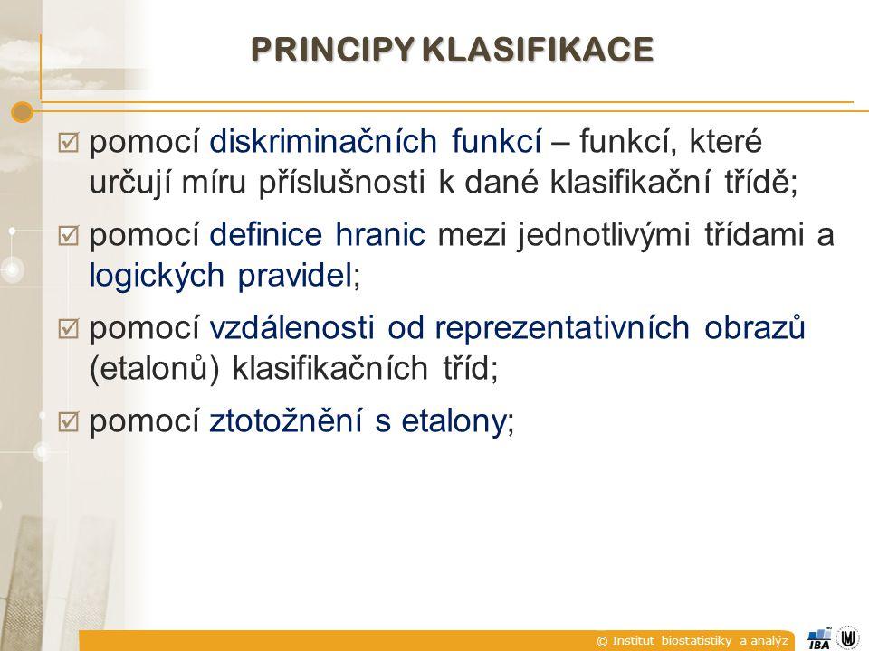 © Institut biostatistiky a analýz PRINCIPY KLASIFIKACE  pomocí diskriminačních funkcí – funkcí, které určují míru příslušnosti k dané klasifikační třídě;  pomocí definice hranic mezi jednotlivými třídami a logických pravidel;  pomocí vzdálenosti od reprezentativních obrazů (etalonů) klasifikačních tříd;  pomocí ztotožnění s etalony;