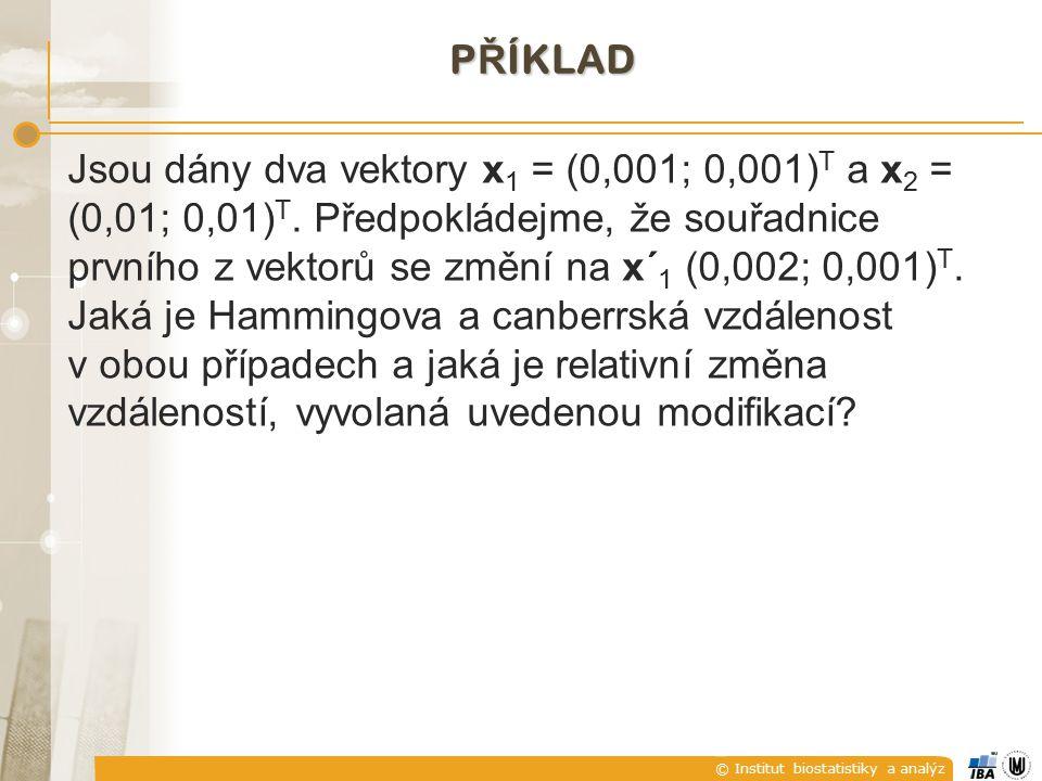 © Institut biostatistiky a analýz P Ř ÍKLAD Jsou dány dva vektory x 1 = (0,001; 0,001) T a x 2 = (0,01; 0,01) T. Předpokládejme, že souřadnice prvního
