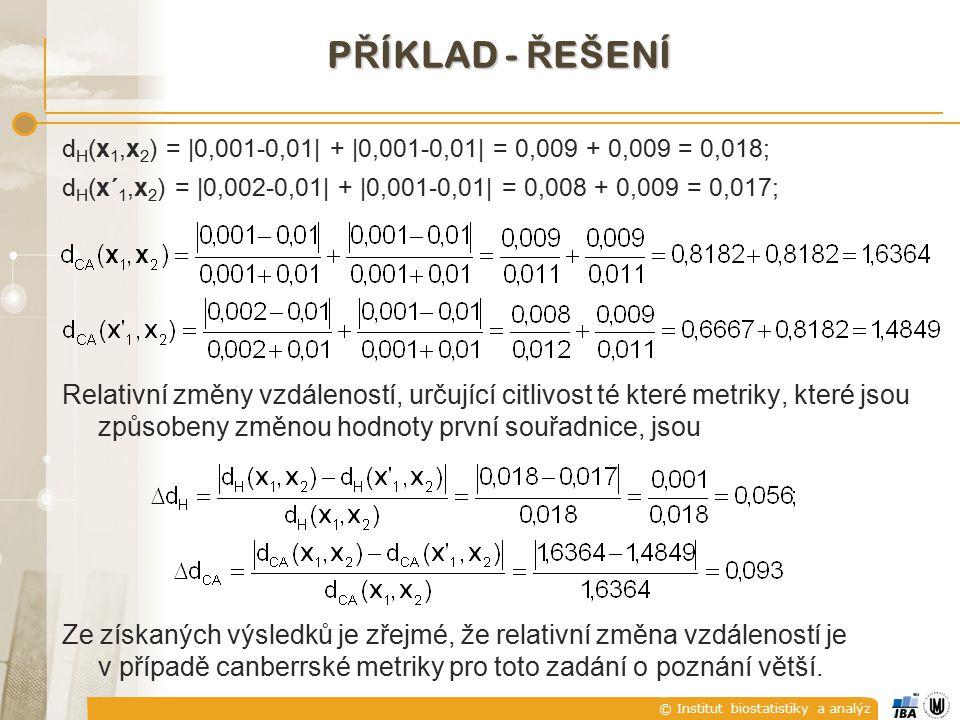 © Institut biostatistiky a analýz P Ř ÍKLAD - Ř EŠENÍ d H (x 1,x 2 ) = |0,001-0,01| + |0,001-0,01| = 0,009 + 0,009 = 0,018; d H (x´ 1,x 2 ) = |0,002-0