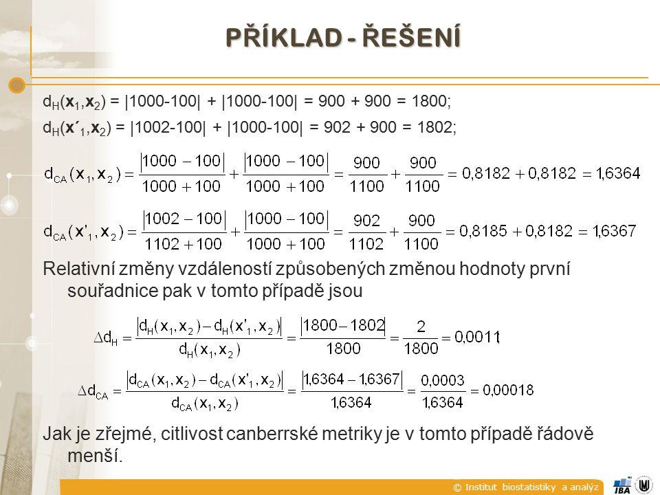 © Institut biostatistiky a analýz P Ř ÍKLAD - Ř EŠENÍ d H (x 1,x 2 ) = |1000-100| + |1000-100| = 900 + 900 = 1800; d H (x´ 1,x 2 ) = |1002-100| + |100