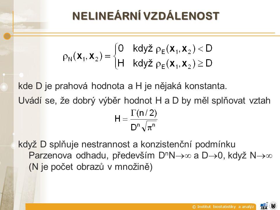 © Institut biostatistiky a analýz NELINEÁRNÍ VZDÁLENOST kde D je prahová hodnota a H je nějaká konstanta. Uvádí se, že dobrý výběr hodnot H a D by měl