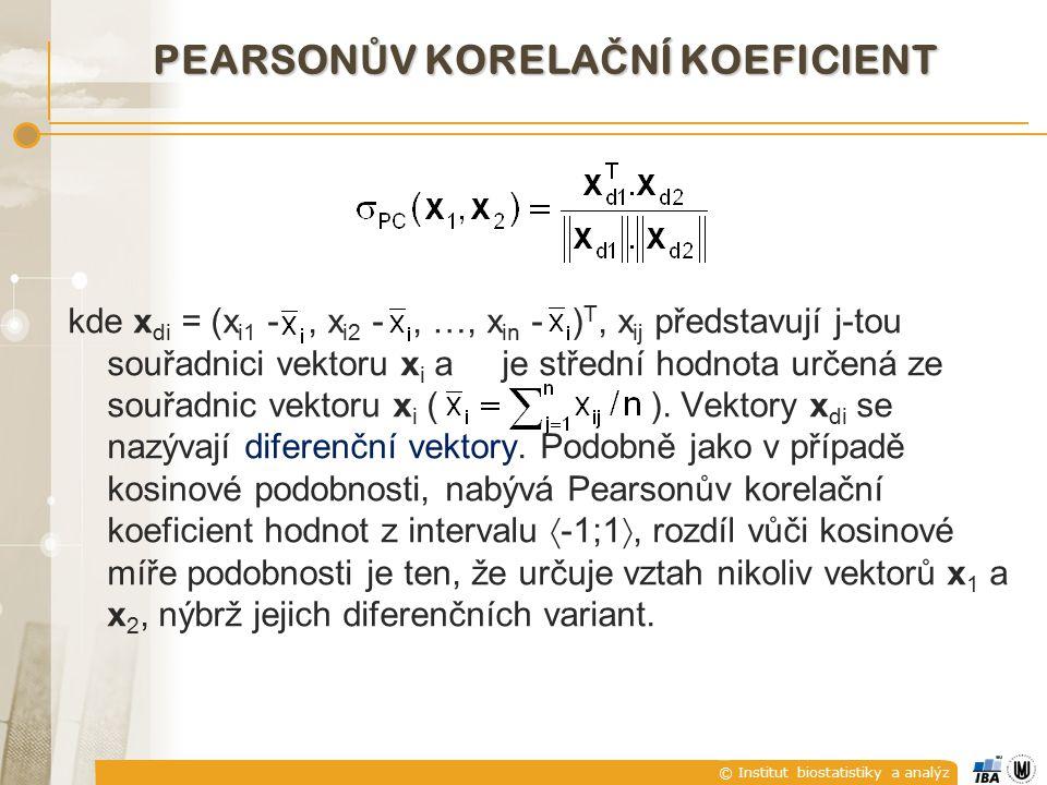 © Institut biostatistiky a analýz PEARSON Ů V KORELA Č NÍ KOEFICIENT kde x di = (x i1 -, x i2 -, …, x in - ) T, x ij představují j-tou souřadnici vekt