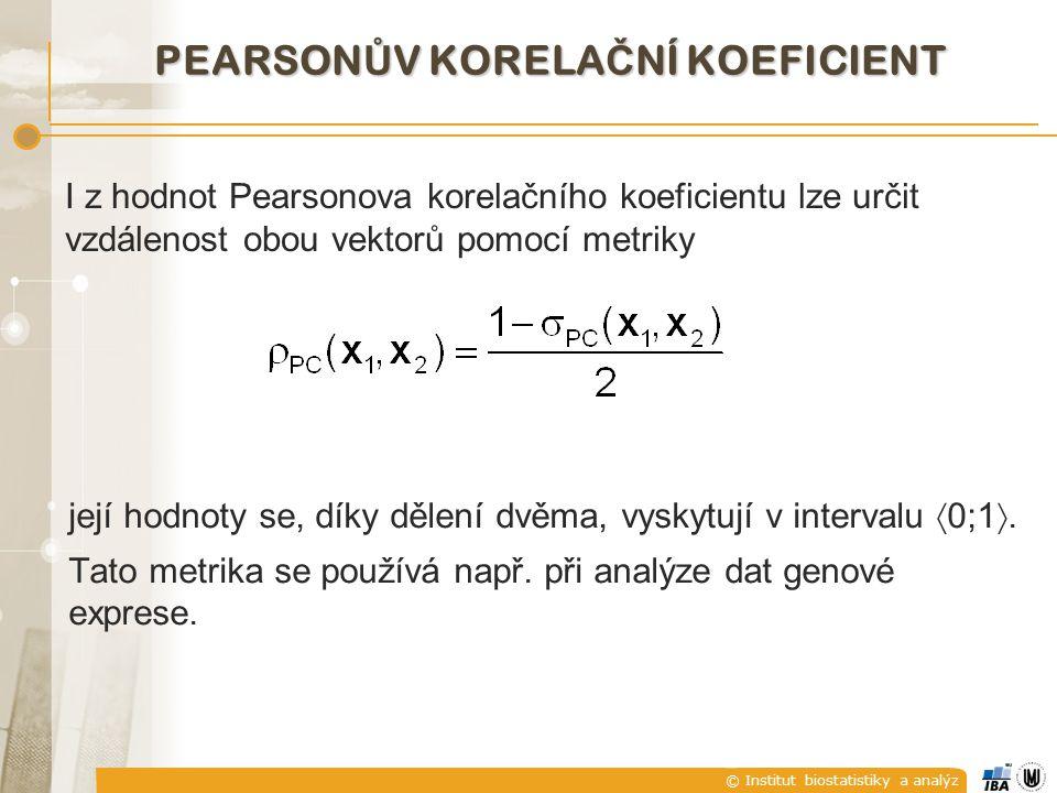 © Institut biostatistiky a analýz PEARSON Ů V KORELA Č NÍ KOEFICIENT její hodnoty se, díky dělení dvěma, vyskytují v intervalu  0;1 . Tato metrika s