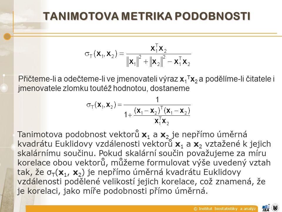 © Institut biostatistiky a analýz TANIMOTOVA METRIKA PODOBNOSTI Přičteme-li a odečteme-li ve jmenovateli výraz x 1 T x 2 a podělíme-li čitatele i jmen