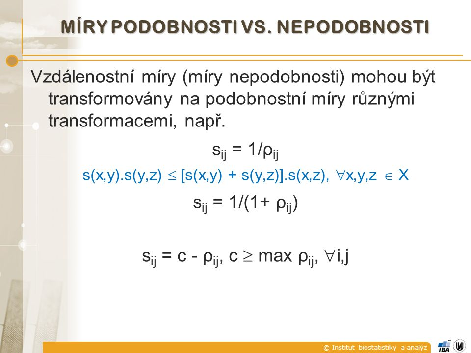 © Institut biostatistiky a analýz PEARSON Ů V KORELA Č NÍ KOEFICIENT její hodnoty se, díky dělení dvěma, vyskytují v intervalu  0;1 .