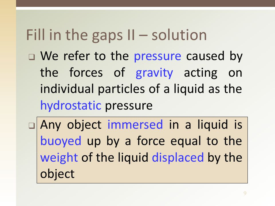 9  We refer to the pressure caused by the forces of gravity acting on individual particles of a liquid as the hydrostatic pressure  Any object immer