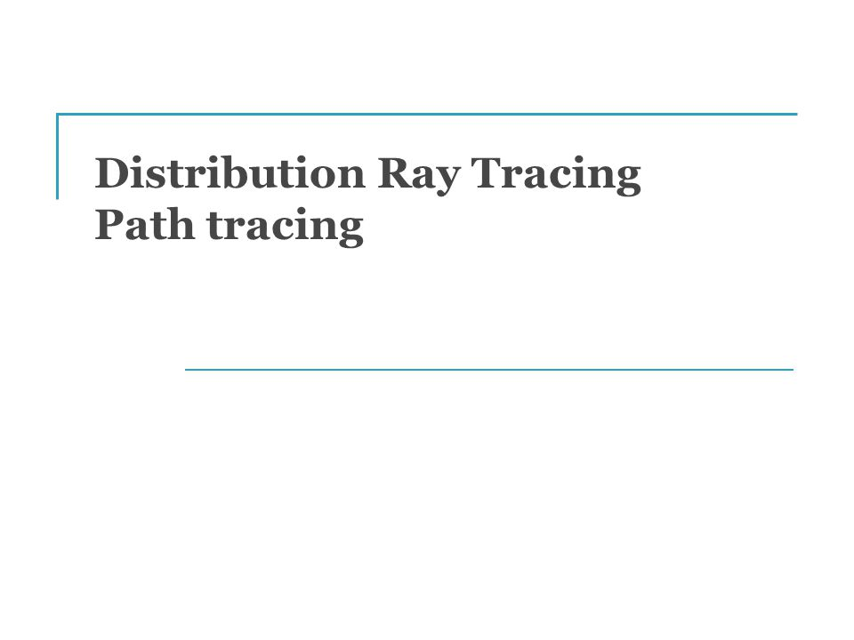 Distribution Ray Tracing Path tracing