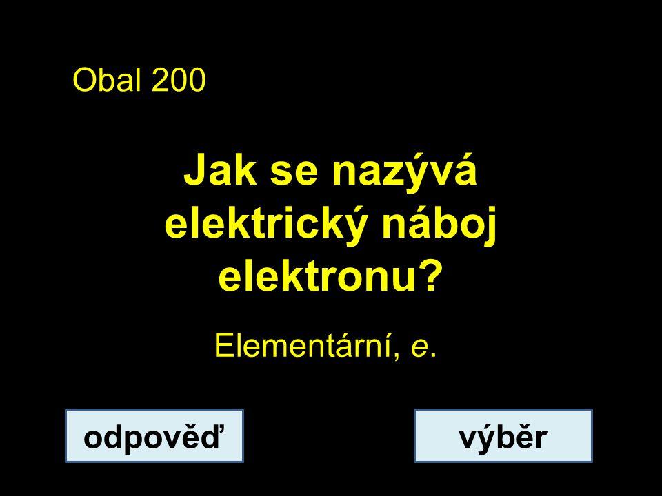 Obal 200 Jak se nazývá elektrický náboj elektronu? odpověďvýběr Elementární, e.