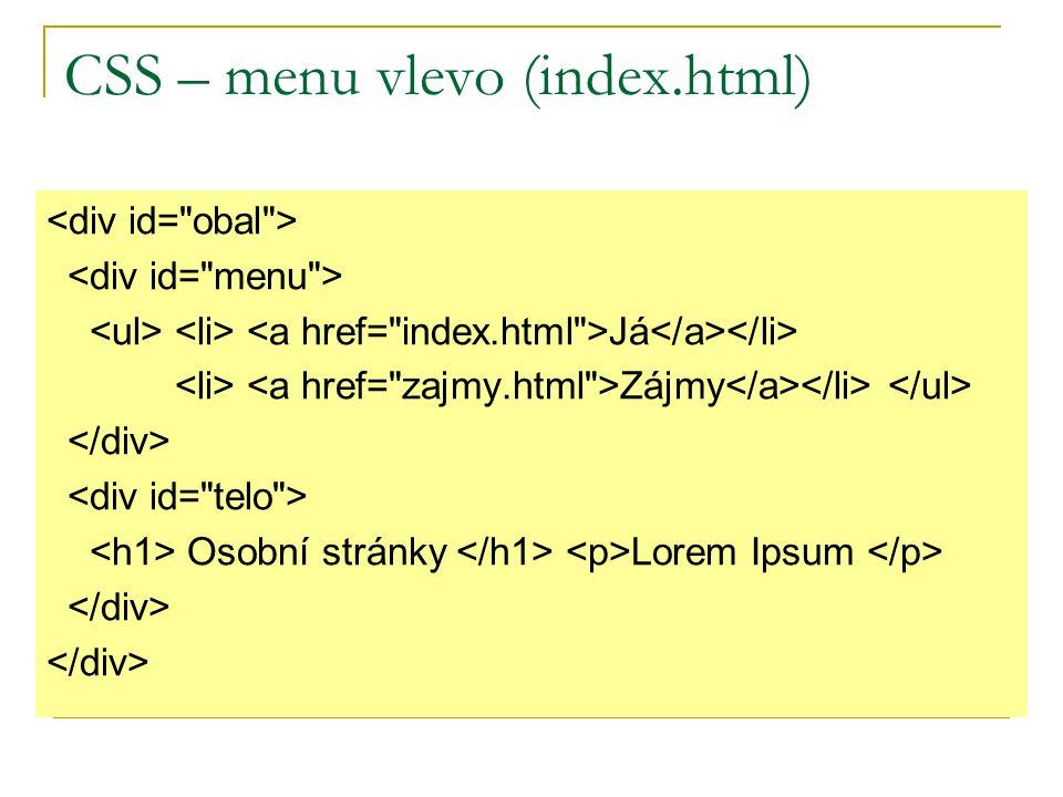 CSS – menu vlevo (index.html) Já Zájmy Osobní stránky Lorem Ipsum