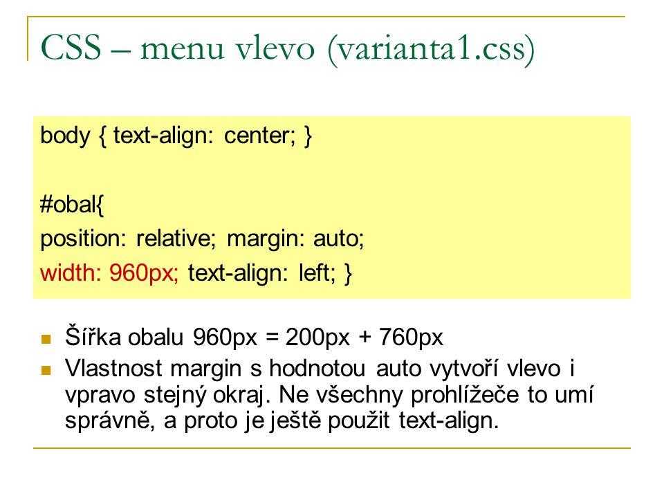 CSS – menu vlevo (varianta1.css) Šířka obalu 960px = 200px + 760px Vlastnost margin s hodnotou auto vytvoří vlevo i vpravo stejný okraj.