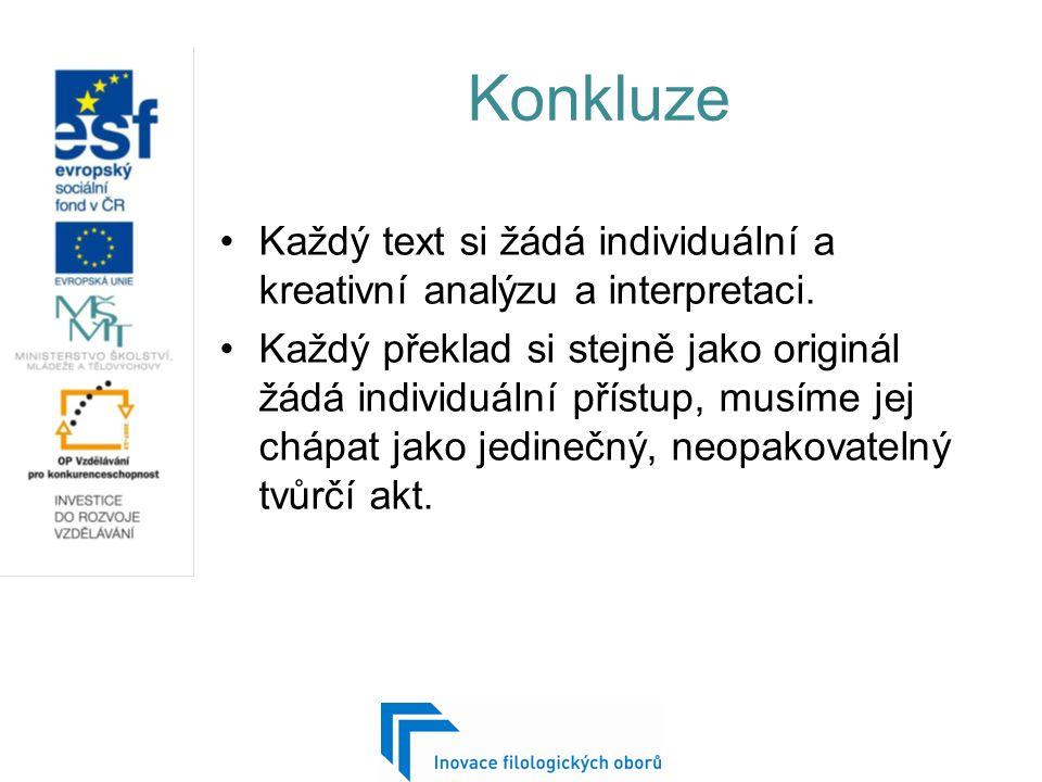 Konkluze Každý text si žádá individuální a kreativní analýzu a interpretaci.