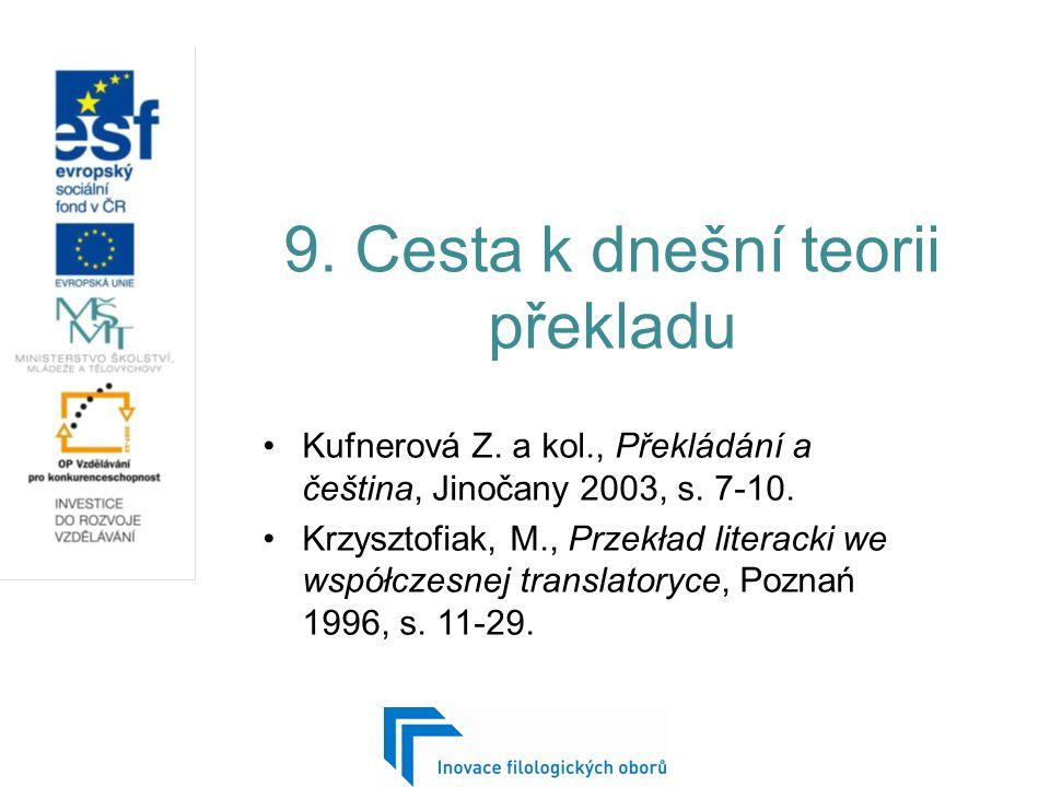 9.Cesta k dnešní teorii překladu Kufnerová Z. a kol., Překládání a čeština, Jinočany 2003, s.