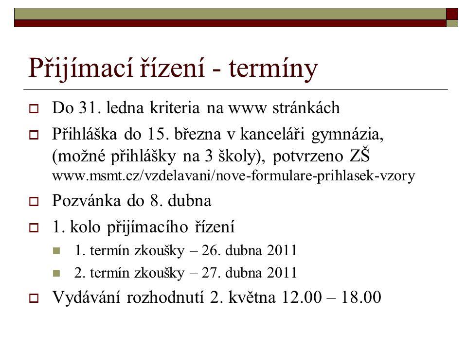 Přijímací řízení - termíny  Do 31. ledna kriteria na www stránkách  Přihláška do 15. března v kanceláři gymnázia, (možné přihlášky na 3 školy), potv