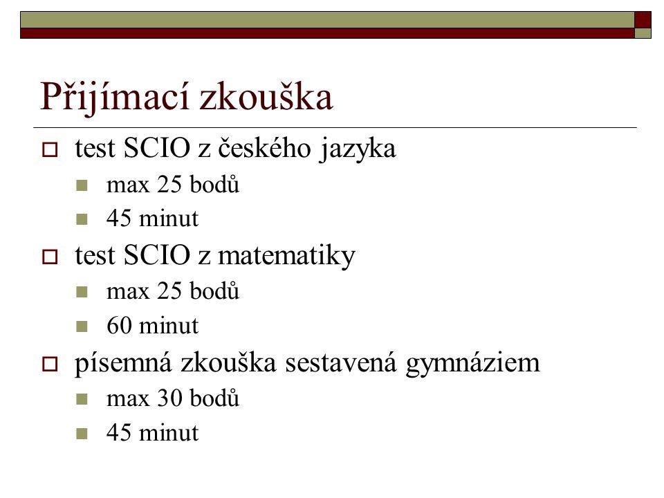 Přijímací zkouška  test SCIO z českého jazyka max 25 bodů 45 minut  test SCIO z matematiky max 25 bodů 60 minut  písemná zkouška sestavená gymnáziem max 30 bodů 45 minut
