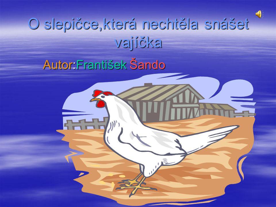 O slepičce,která nechtěla snášet vajíčka Autor:František Šando