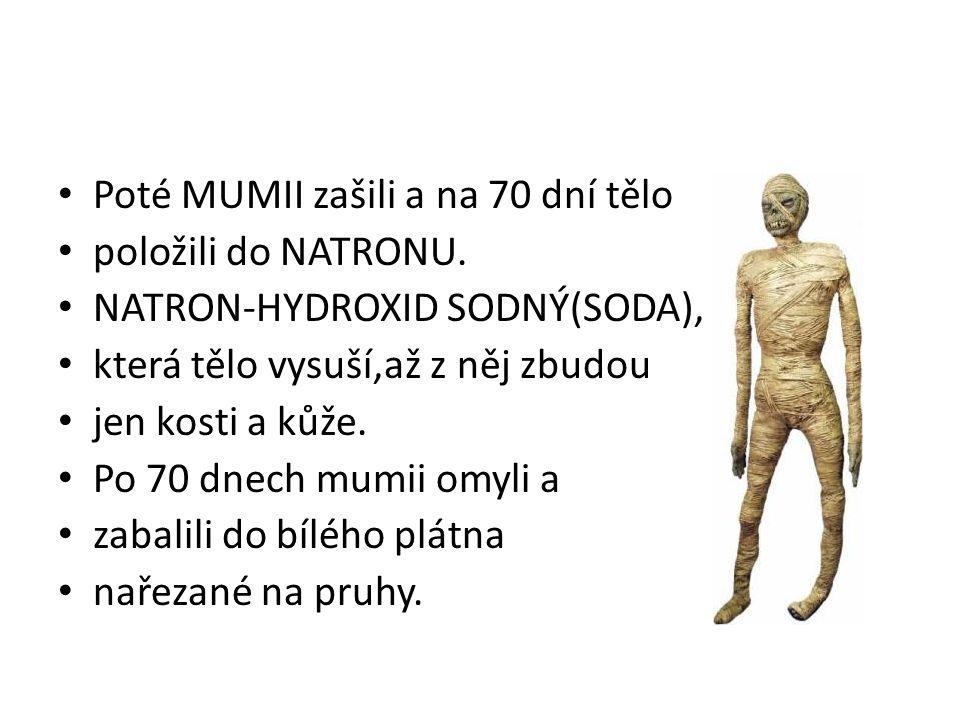 Poté MUMII zašili a na 70 dní tělo položili do NATRONU.