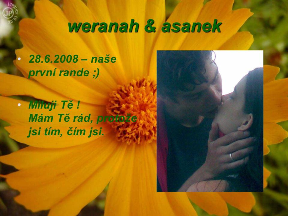 weranah & asanek 28.6.2008 – naše první rande ;) Miluji Tě ! Mám Tě rád, protože jsi tím, čím jsi.