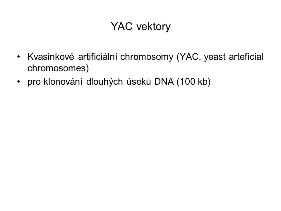 YAC vektory Kvasinkové artificiální chromosomy (YAC, yeast arteficial chromosomes) pro klonování dlouhých úseků DNA (100 kb)