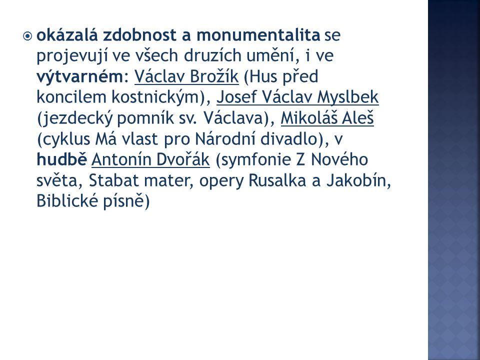  okázalá zdobnost a monumentalita se projevují ve všech druzích umění, i ve výtvarném: Václav Brožík (Hus před koncilem kostnickým), Josef Václav Myslbek (jezdecký pomník sv.