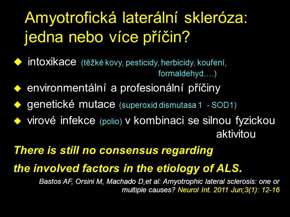 Amyotrofická laterální skleróza: jedna nebo více příčin? u intoxikace (těžké kovy, pesticidy, herbicidy, kouření, formaldehyd….) u environmentální a p