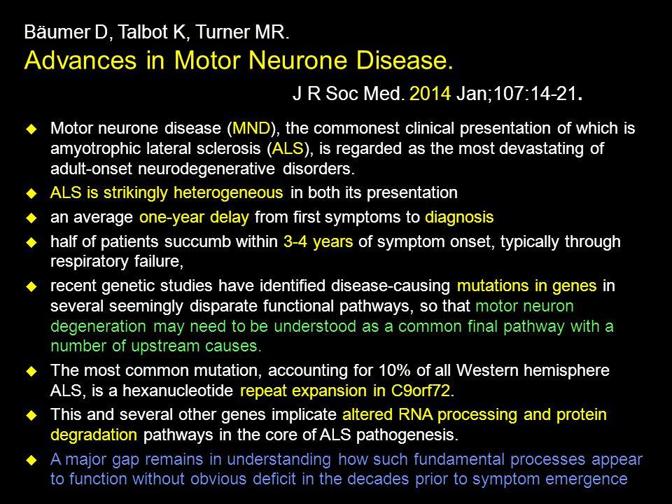 Bäumer D, Talbot K, Turner MR.Advances in Motor Neurone Disease.