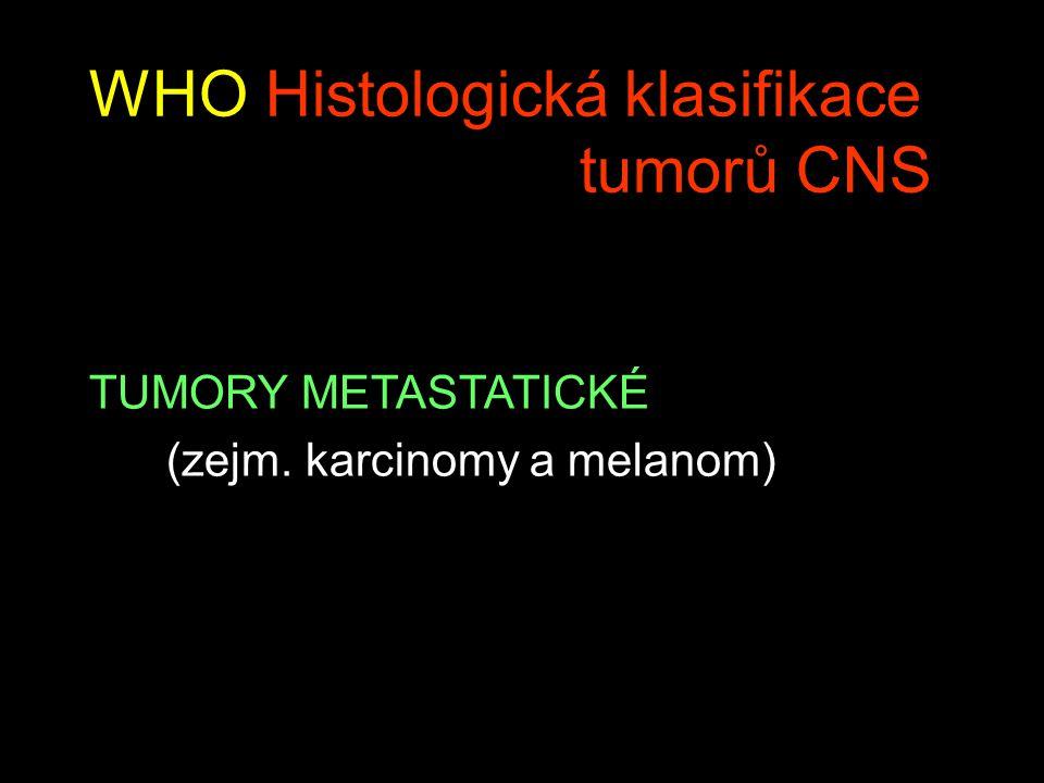 WHO Histologická klasifikace tumorů CNS TUMORY METASTATICKÉ (zejm. karcinomy a melanom)