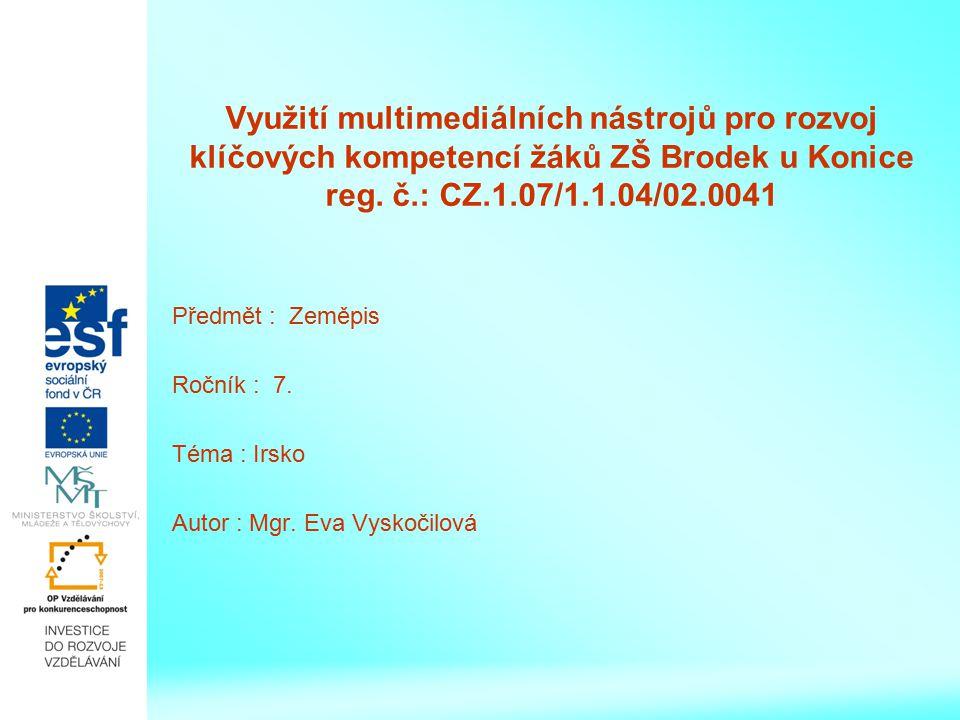 Využití multimediálních nástrojů pro rozvoj klíčových kompetencí žáků ZŠ Brodek u Konice reg. č.: CZ.1.07/1.1.04/02.0041 Předmět : Zeměpis Ročník : 7.