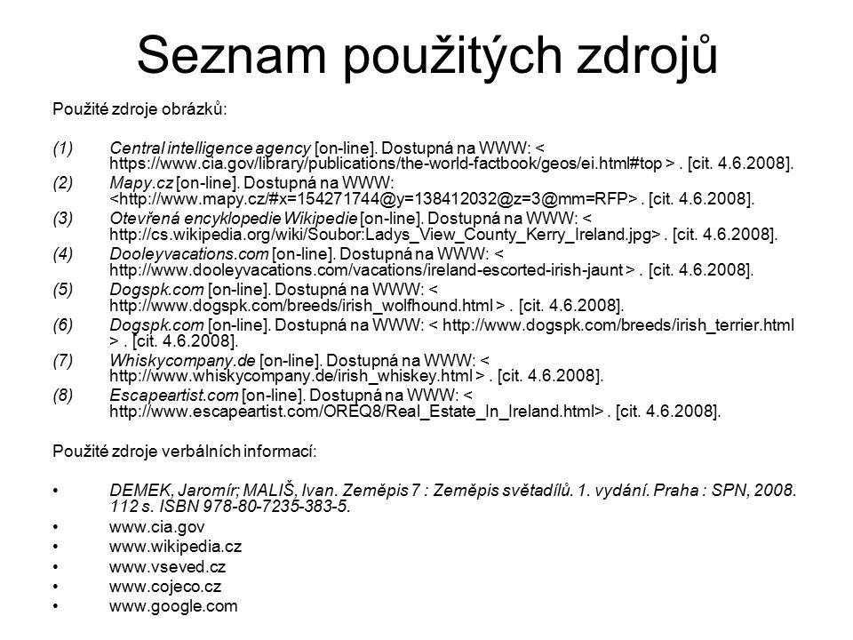 Seznam použitých zdrojů Použité zdroje obrázků: (1)Central intelligence agency [on-line]. Dostupná na WWW:. [cit. 4.6.2008]. (2)Mapy.cz [on-line]. Dos