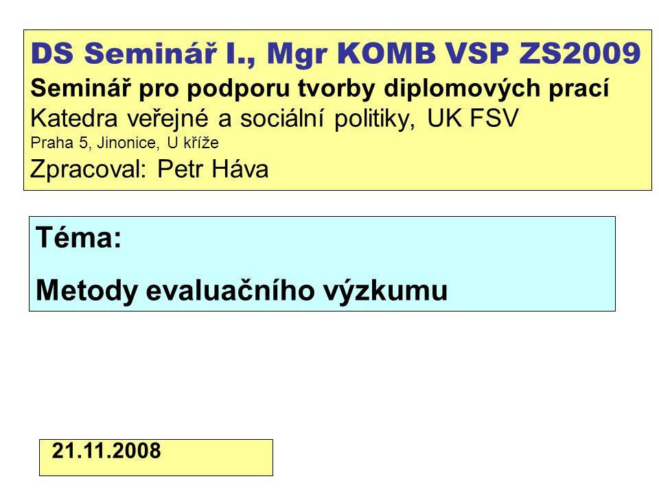 DS Seminář I., Mgr KOMB VSP ZS2009 Seminář pro podporu tvorby diplomových prací Katedra veřejné a sociální politiky, UK FSV Praha 5, Jinonice, U kříže