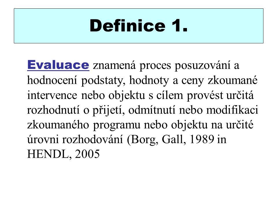 Definice 1. Evaluace znamená proces posuzování a hodnocení podstaty, hodnoty a ceny zkoumané intervence nebo objektu s cílem provést určitá rozhodnutí
