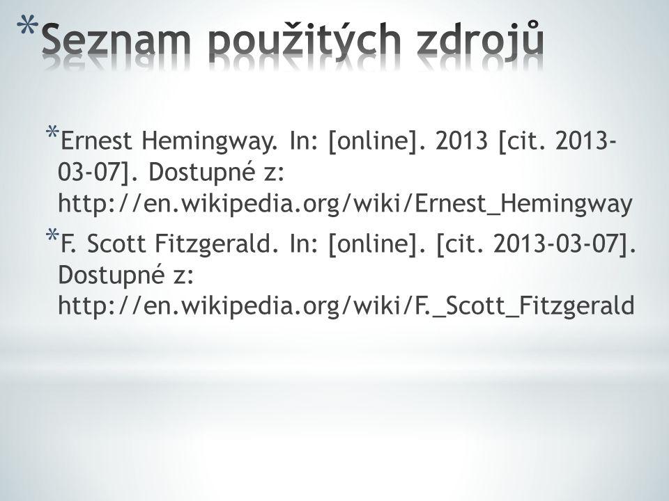 * Ernest Hemingway. In: [online]. 2013 [cit. 2013- 03-07]. Dostupné z: http://en.wikipedia.org/wiki/Ernest_Hemingway * F. Scott Fitzgerald. In: [onlin