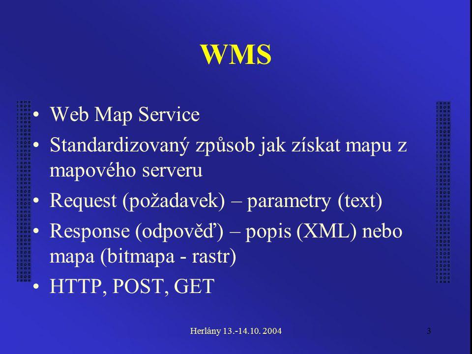 3 WMS Web Map Service Standardizovaný způsob jak získat mapu z mapového serveru Request (požadavek) – parametry (text) Response (odpověď) – popis (XML) nebo mapa (bitmapa - rastr) HTTP, POST, GET Herlány 13.-14.10.