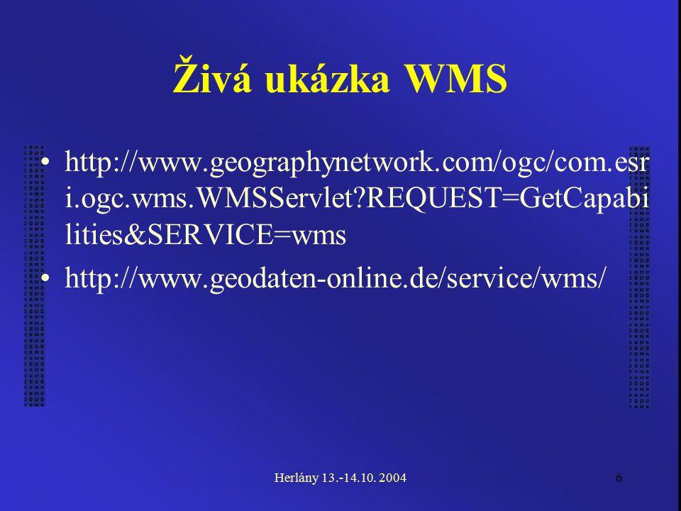 6 Živá ukázka WMS http://www.geographynetwork.com/ogc/com.esr i.ogc.wms.WMSServlet?REQUEST=GetCapabi lities&SERVICE=wms http://www.geodaten-online.de/service/wms/ Herlány 13.-14.10.