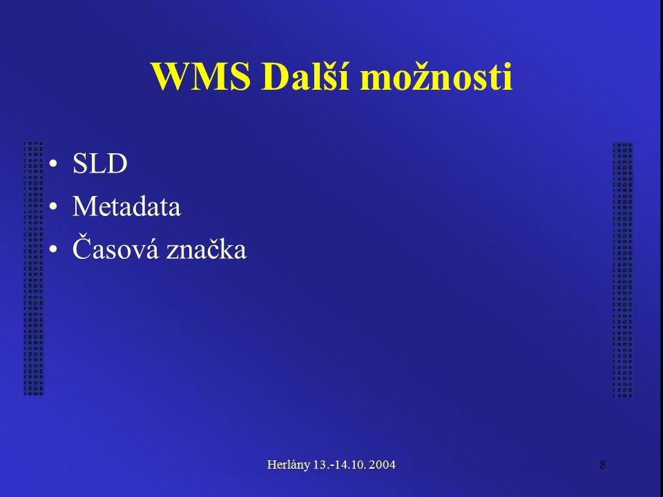 8 WMS Další možnosti SLD Metadata Časová značka Herlány 13.-14.10. 2004