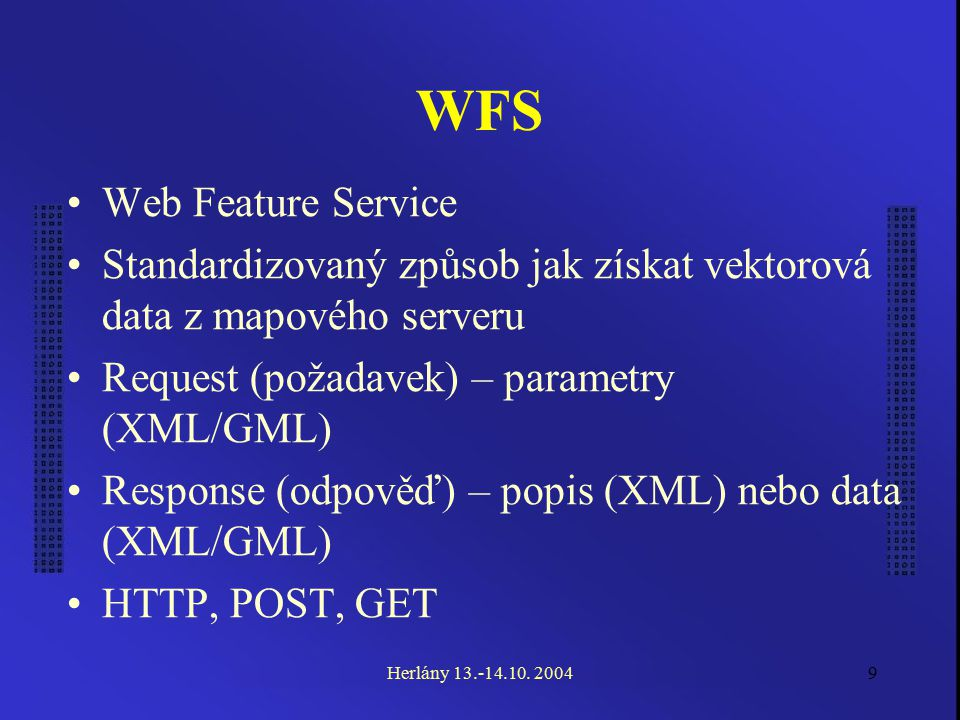 10 WFS Requests GetCapabilities DescribeFeatureType GetFeature LockFeature Transaction – Insert, Update Herlány 13.-14.10.