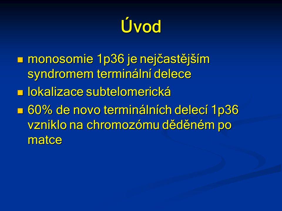 Úvod monosomie 1p36 je nejčastějším syndromem terminální delece monosomie 1p36 je nejčastějším syndromem terminální delece lokalizace subtelomerická l