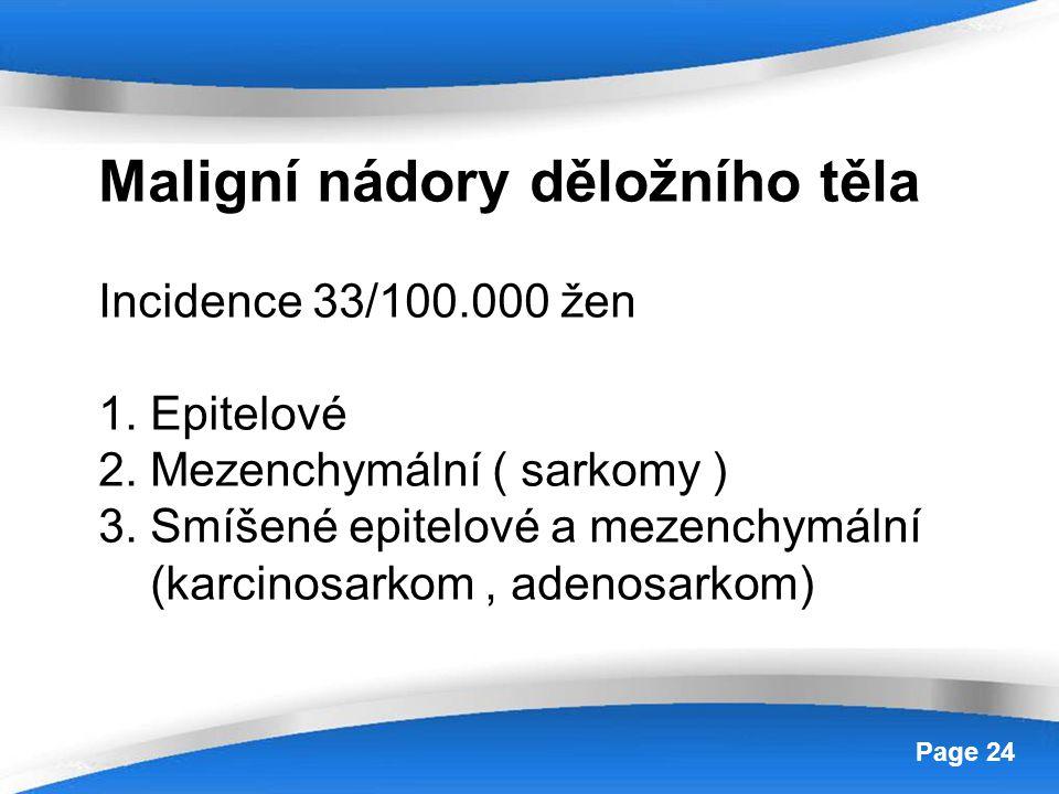 Powerpoint Templates Page 24 Maligní nádory děložního těla Incidence 33/100.000 žen 1. Epitelové 2. Mezenchymální ( sarkomy ) 3. Smíšené epitelové a m