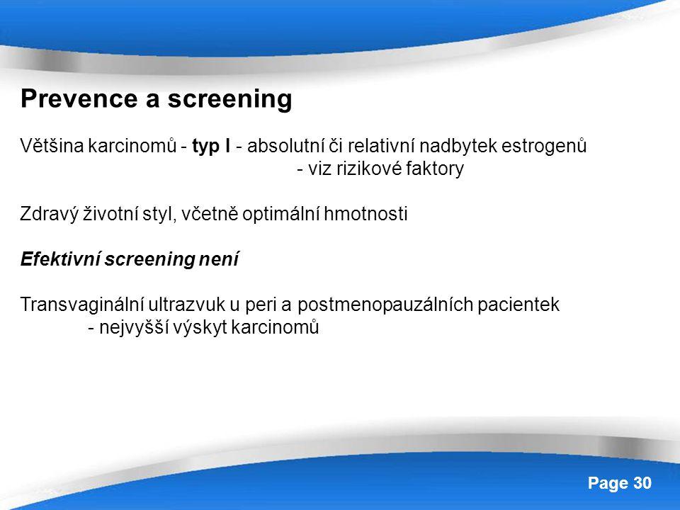 Powerpoint Templates Page 30 Prevence a screening Většina karcinomů - typ I - absolutní či relativní nadbytek estrogenů - viz rizikové faktory Zdravý