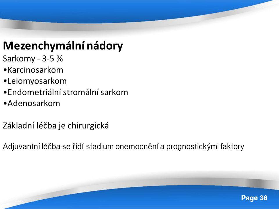 Powerpoint Templates Page 36 Mezenchymální nádory Sarkomy - 3-5 % Karcinosarkom Leiomyosarkom Endometriální stromální sarkom Adenosarkom Základní léčb