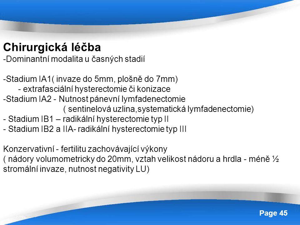 Powerpoint Templates Page 45 Chirurgická léčba -Dominantní modalita u časných stadií -Stadium IA1( invaze do 5mm, plošně do 7mm) - extrafasciální hyst