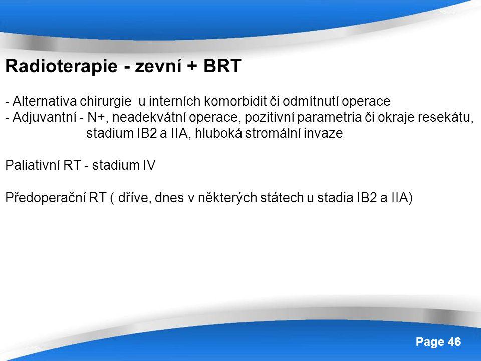 Powerpoint Templates Page 46 Radioterapie - zevní + BRT - Alternativa chirurgie u interních komorbidit či odmítnutí operace - Adjuvantní - N+, neadekv