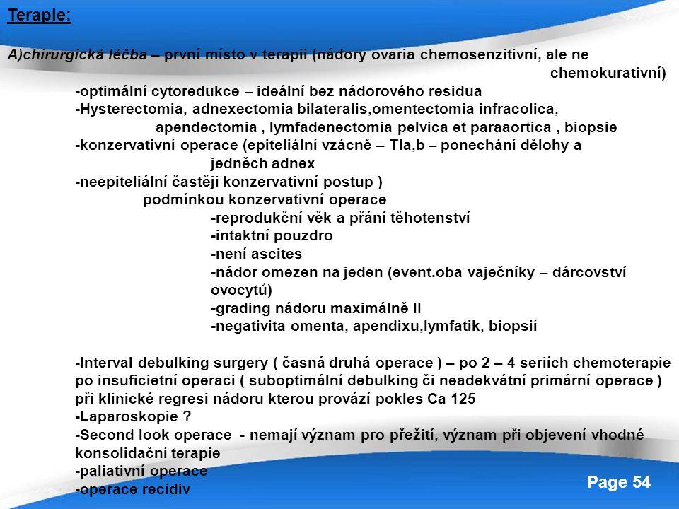 Powerpoint Templates Page 54 Terapie: A)chirurgická léčba – první místo v terapii (nádory ovaria chemosenzitivní, ale ne chemokurativní) -optimální cy