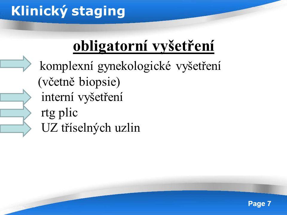 Powerpoint Templates Page 8 fakultativní vyšetření uretrocystoskopie anoskopie, rektoskopie SCC CT retroperitonea ( metoda volby pro zhodnocení vzdálených uzlin a metastáz) MR ( hodnocení lokálního rozsahu nádoru s postižením okolních struktur) lymfografie vylučovací urografie Klinický staging