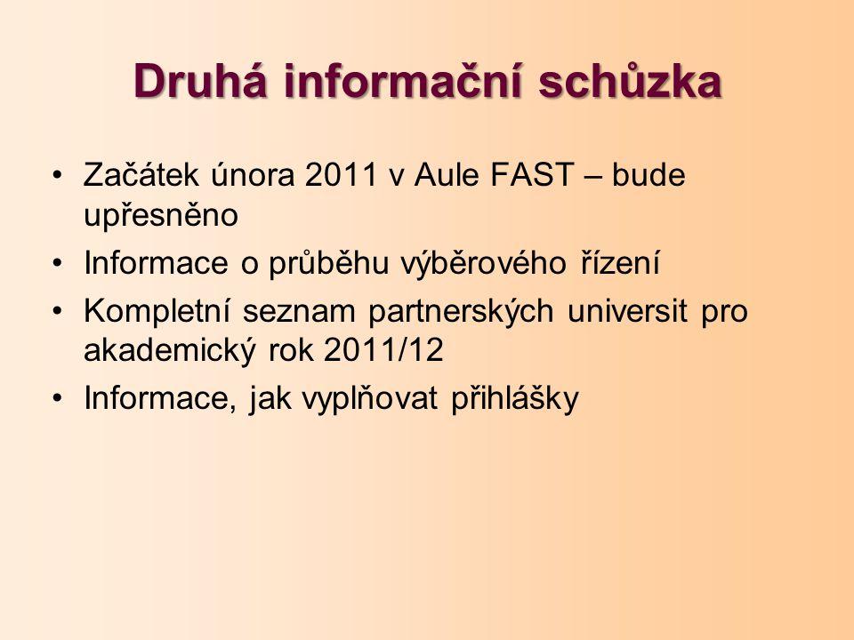 Druhá informační schůzka Začátek února 2011 v Aule FAST – bude upřesněno Informace o průběhu výběrového řízení Kompletní seznam partnerských universit pro akademický rok 2011/12 Informace, jak vyplňovat přihlášky