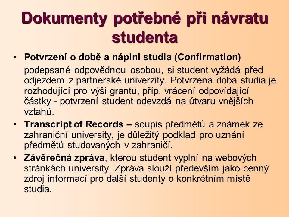 Dokumenty potřebné při návratu studenta Potvrzení o době a náplni studia (Confirmation) podepsané odpovědnou osobou, si student vyžádá před odjezdem z partnerské univerzity.