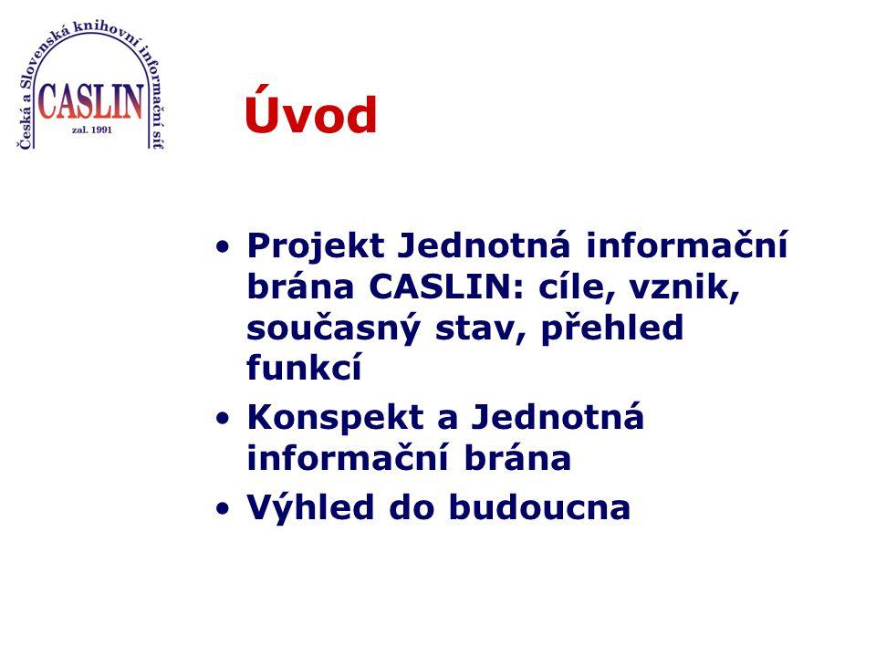Úvod Projekt Jednotná informační brána CASLIN: cíle, vznik, současný stav, přehled funkcí Konspekt a Jednotná informační brána Výhled do budoucna