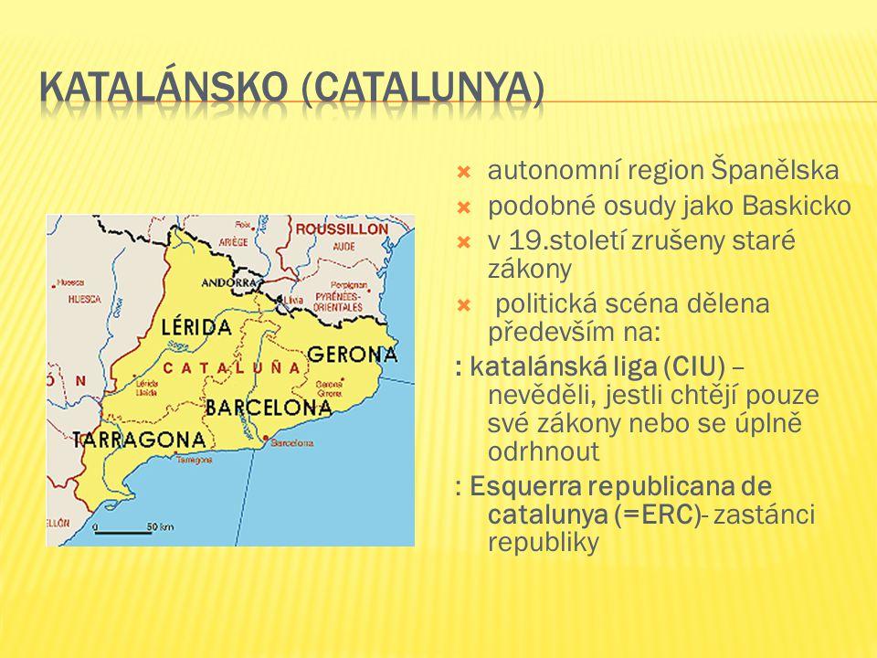  autonomní region Španělska  podobné osudy jako Baskicko  v 19.století zrušeny staré zákony  politická scéna dělena především na: : katalánská lig